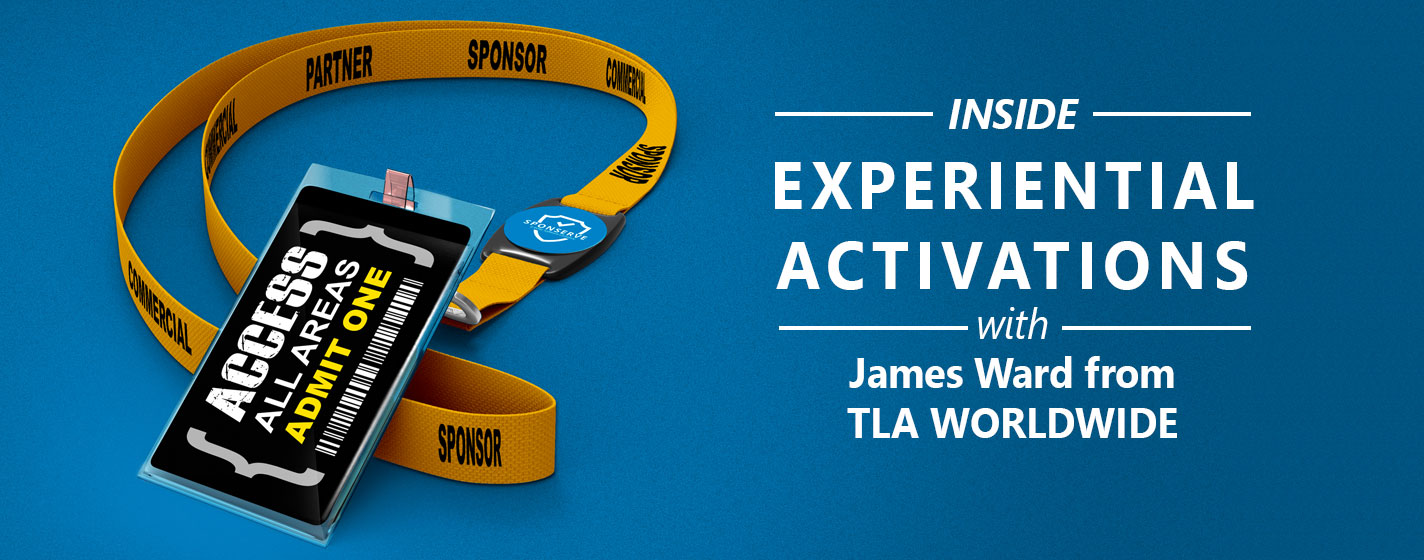 Inside-Experiential-Sponsorship-Activations-with-James-Ward-from-TLA-Worldwide2
